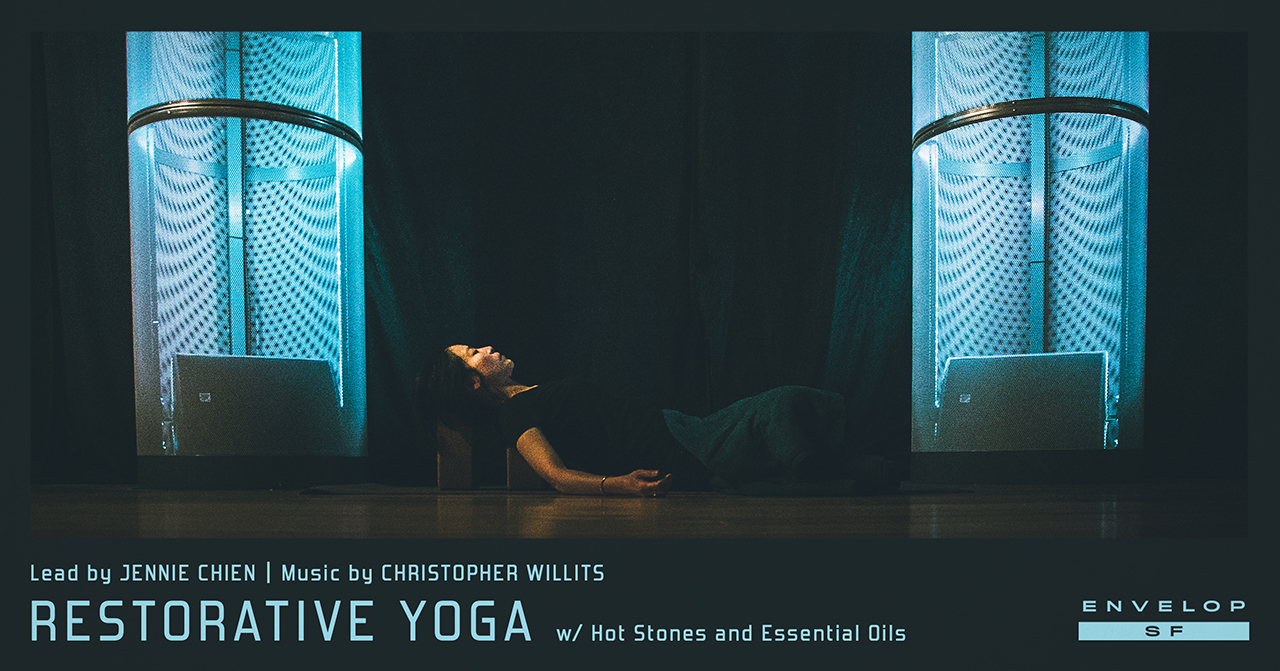 Envelop Restorative Yoga   Mon December 10, 2018 | At Envelop SF | 7:30 PM doors 8:00 PM starts