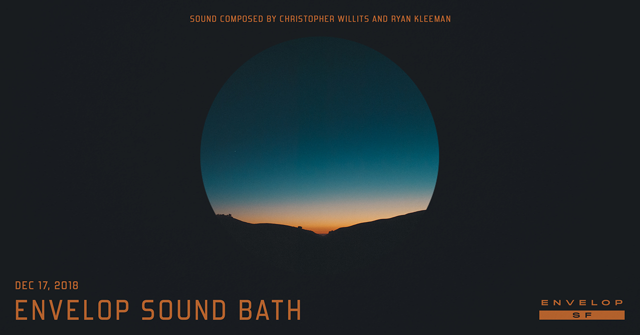 Envelop Sound Bath   Mon December 17, 2018 | At Envelop SF | 7:30 PM doors | 8:00 PM starts