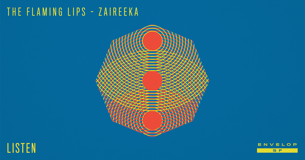 The Flaming Lips - Zaireeka : LISTEN   Thu December 20, 2018 | At Envelop SF | 1st Session 7:30 PM doors // 2nd Session 9:30 PM doors