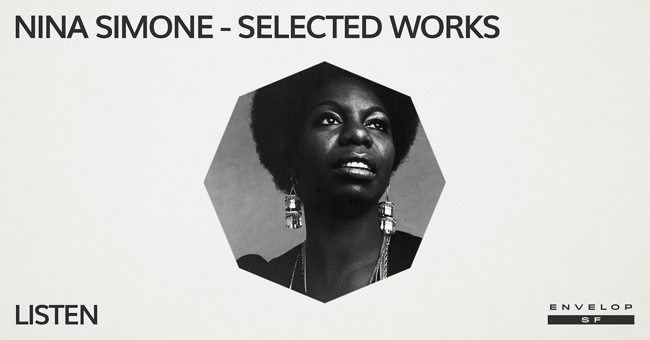Nina Simone - Selected Works : LISTEN   Mon January 21, 2019 | At Envelop SF | 1st Session 7:30 PM doors/ 2nd Session 9:30 PM doors