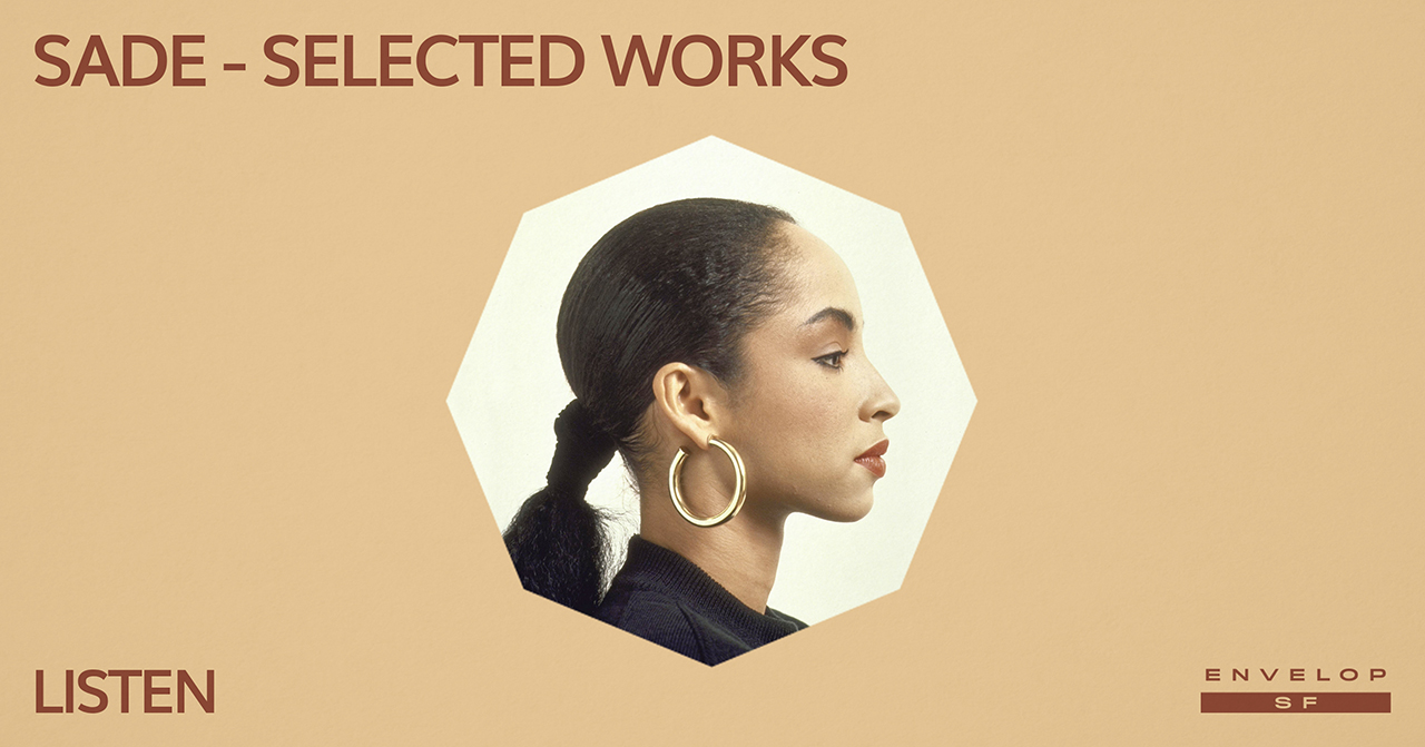 Sade - Selected Works : LISTEN   Wed January 23, 2019 | At Envelop SF| 1st Session 7:30 PM doors/ 2nd Session 9:30 PM doors
