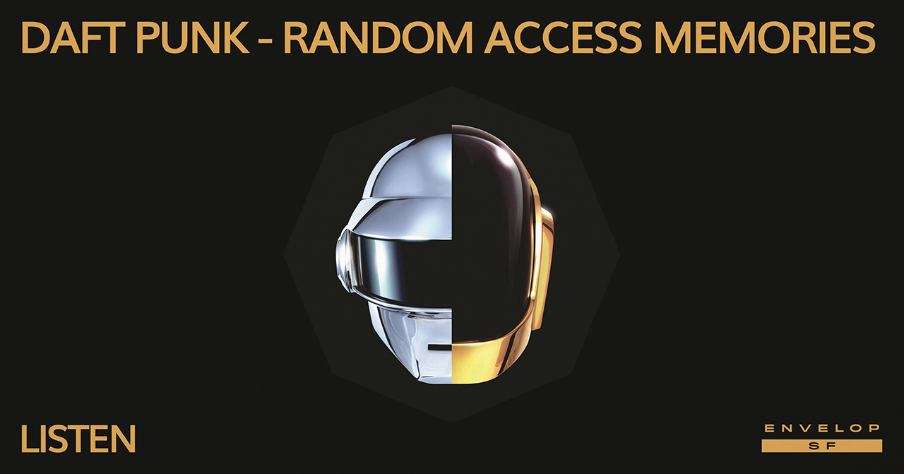 Daft Punk - Random Access Memories : LISTEN   Thu February 7, 2019 | At Envelop SF | 1st Session 7:30 PM doors/ 2nd Session 9:30 PM doors