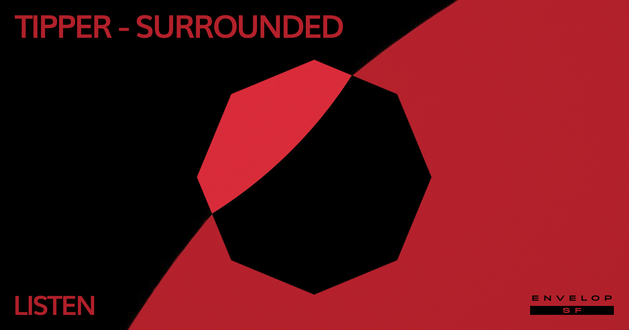 Tipper - Surrounded : LISTEN   Thu February 21, 2019 | At Envelop SF | 1st Session 7:30 PM doors/ 2nd Session 9:30 PM doors
