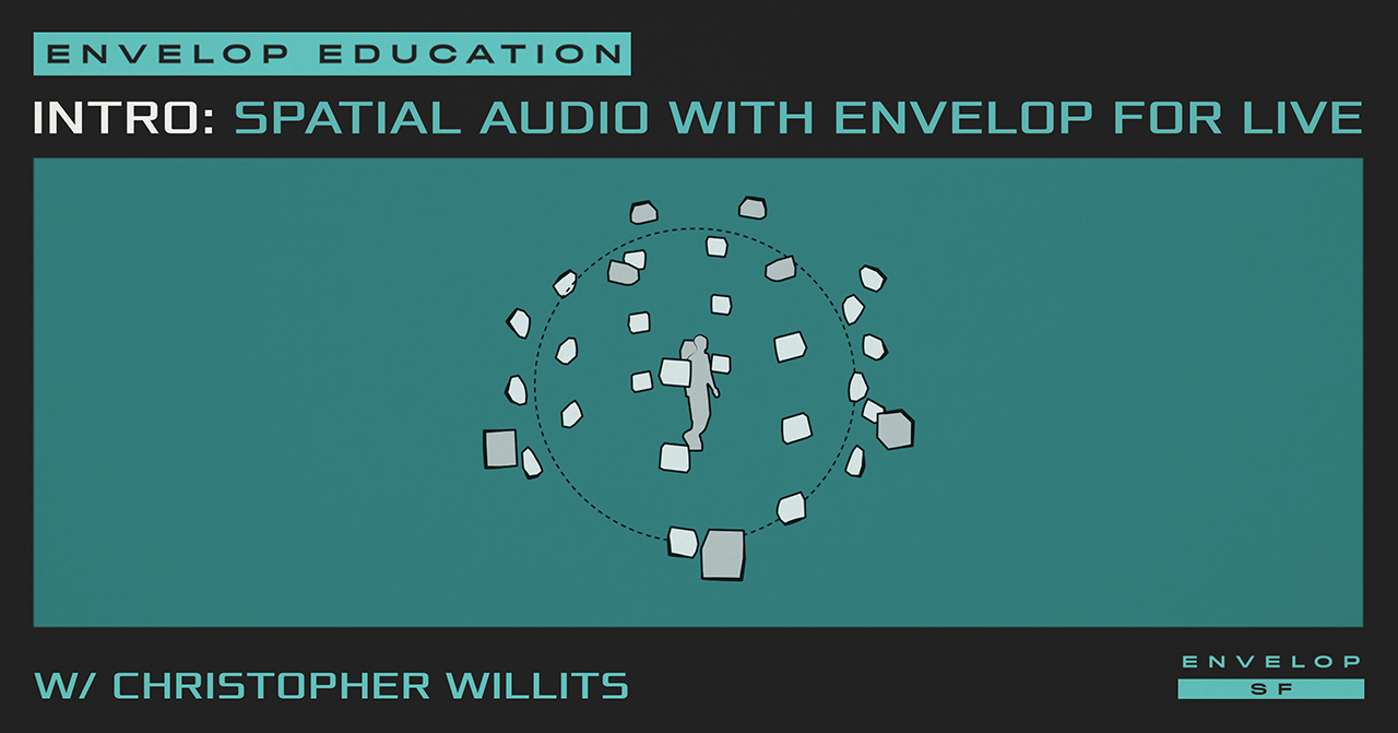 Intro to Spatial Audio Workshop with Envelop For Live  w/ Christopher Willits  Tue February 26, 2019 | At Envelop SF | 7:00 PM doors