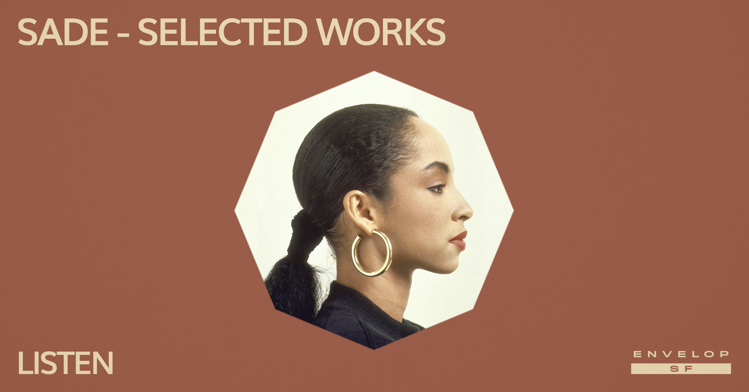 Sade - Selected Works : LISTEN   Thu February 28, 2019 | At Envelop SF | 1st Session 7:30 PM doors/ 2nd Session 9:30 PM doors
