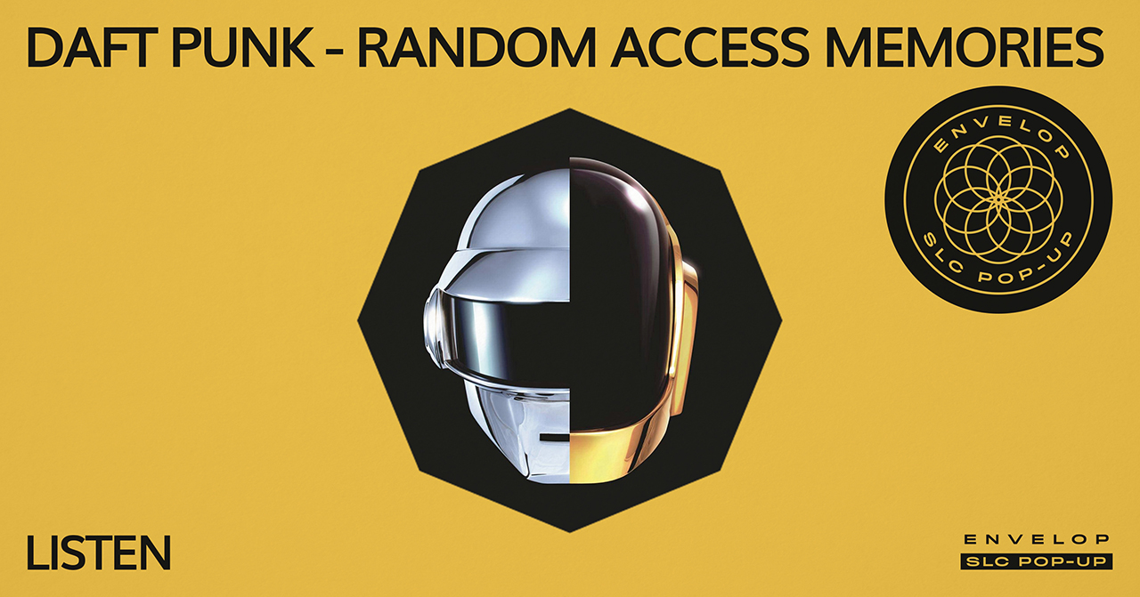 (Envelop SLC Pop-Up) Daft Punk - Random Access Memories : LISTEN   Sat March 9, 2019 | At Envelop SLC Pop-Up | 7:30 PM doors