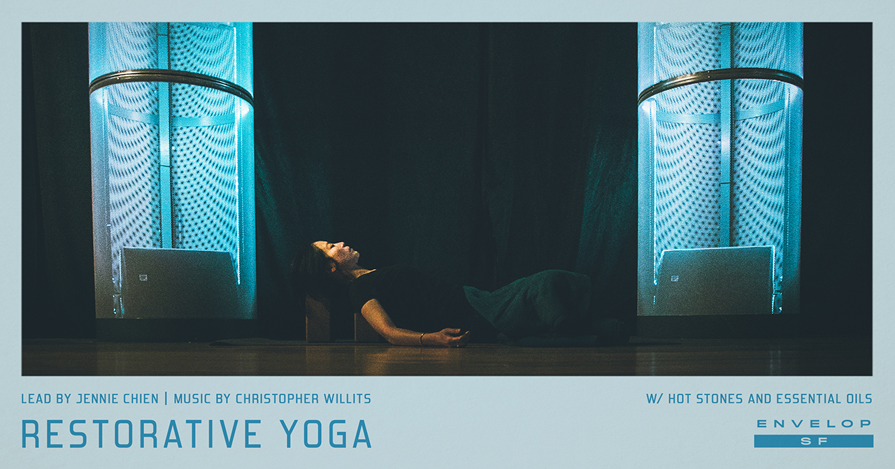 Envelop Restorative Yoga   Sun March 10, 2019 | At Envelop SF | 10 AM doors