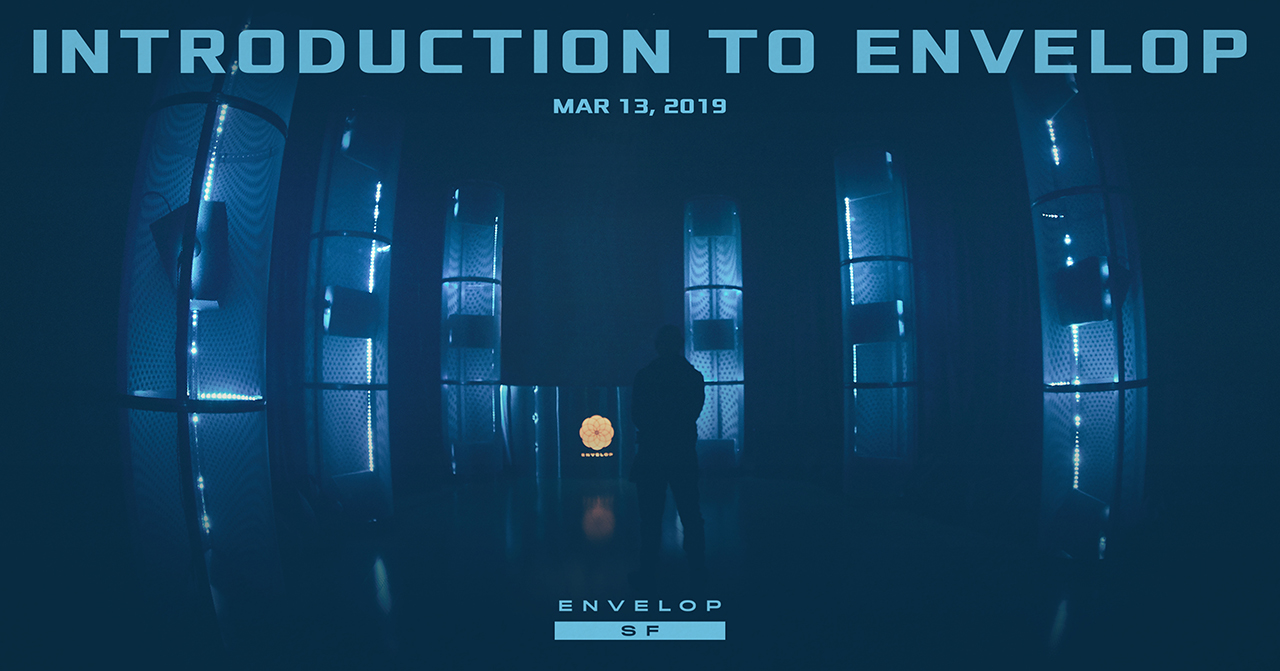 Intro to Envelop   Wed March 13, 2019 | At Envelop SF doors