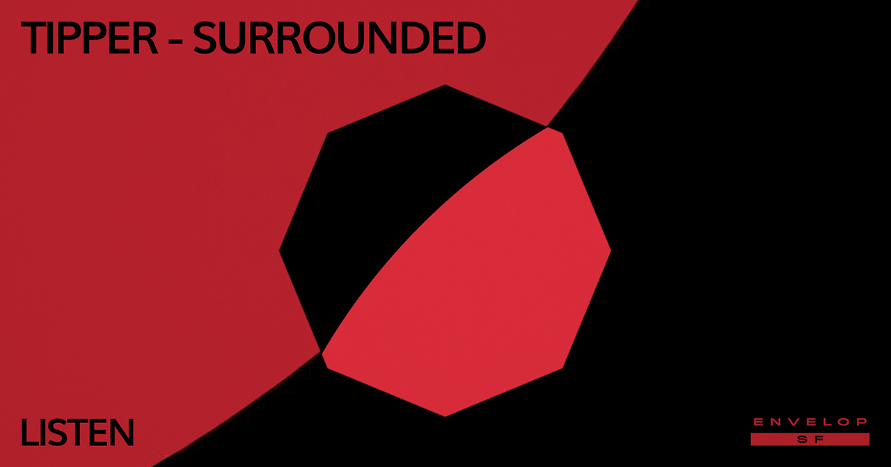 Tipper - Surrounded : LISTEN   Tue March 19, 2019 | At Envelop SF