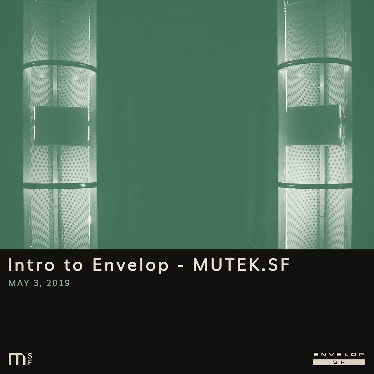 Intro to Envelop - MUTEK.SF - Fri May 3, 2019At Envelop SF10:30 AM doors | 11:00 AM startTickets (Free)