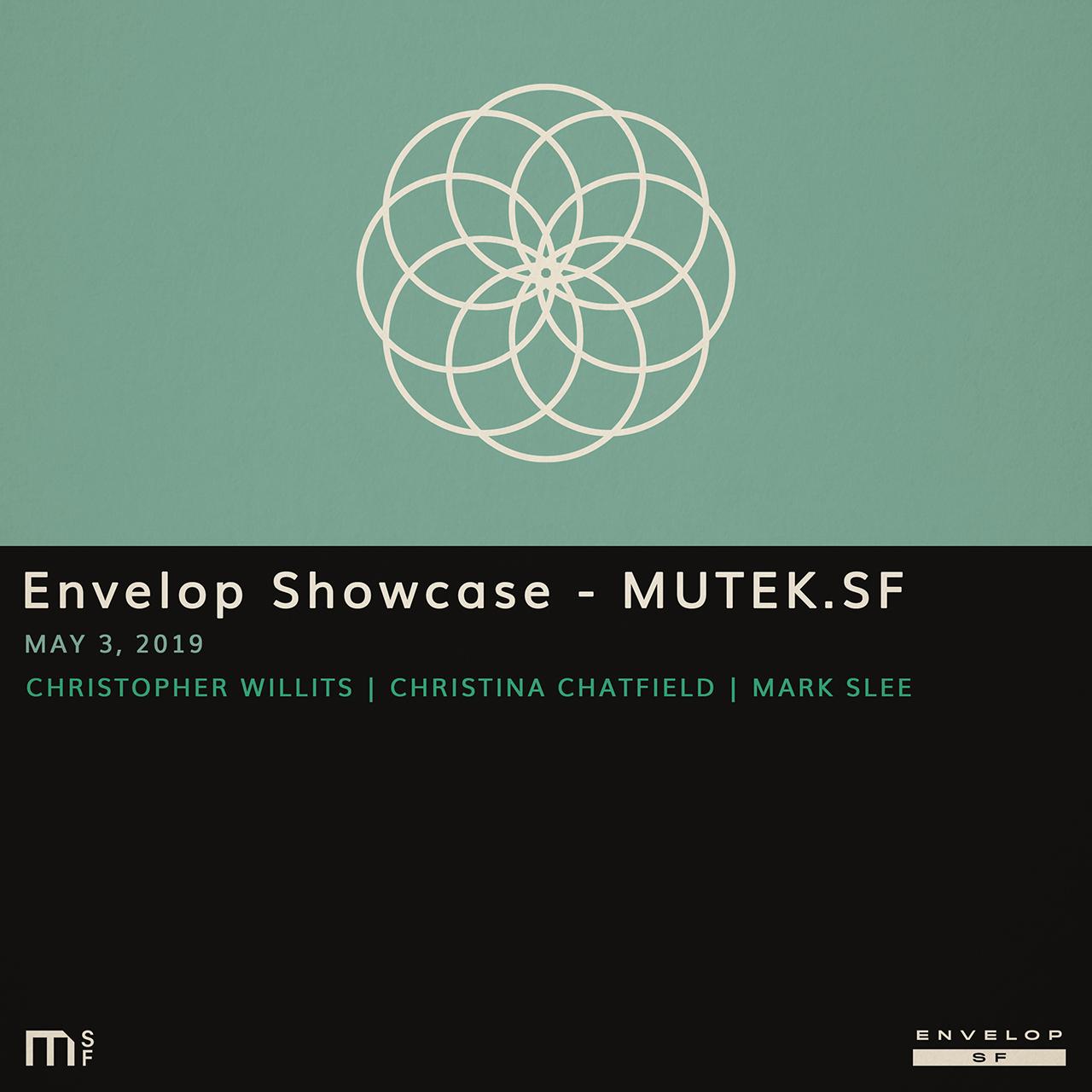 Envelop Showcase - MUTEK.SF - Fri May 3, 2019At Envelop SF12:30 PM doors | 1 PM startChristopher WillitsChristina ChatfieldMark SleeTickets
