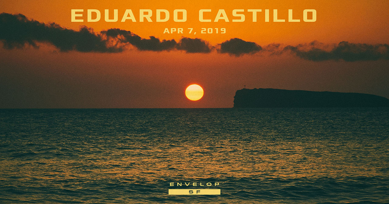 Eduardo Castillo - Envelop Showcase   Sun April 7, 2019 | At Envelop SF