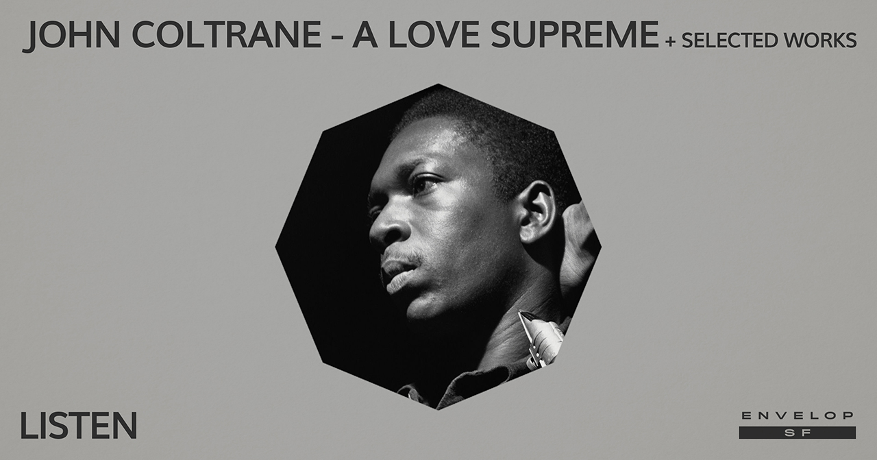 John Coltrane - A Love Supreme + Selected Works : LISTEN   Wed April 10, 2019 | At Envelop SF