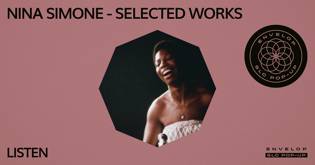 (Envelop SLC Pop-Up) Nina Simone - Selected Works : LISTEN   Fri April 19, 2019 | At Envelop SLC Pop-Up