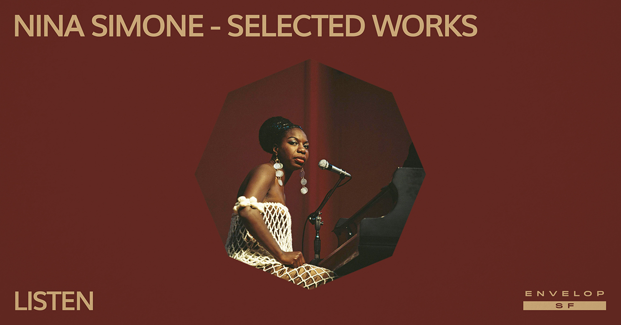 Nina Simone - Selected Works : LISTEN   Mon April 29, 2019 | At Envelop SF