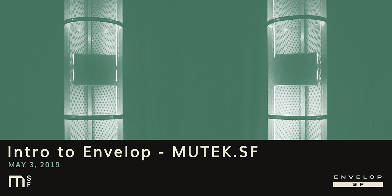 Intro to Envelop - MUTEK.SF   Fri May 3, 2019 | At Envelop SF
