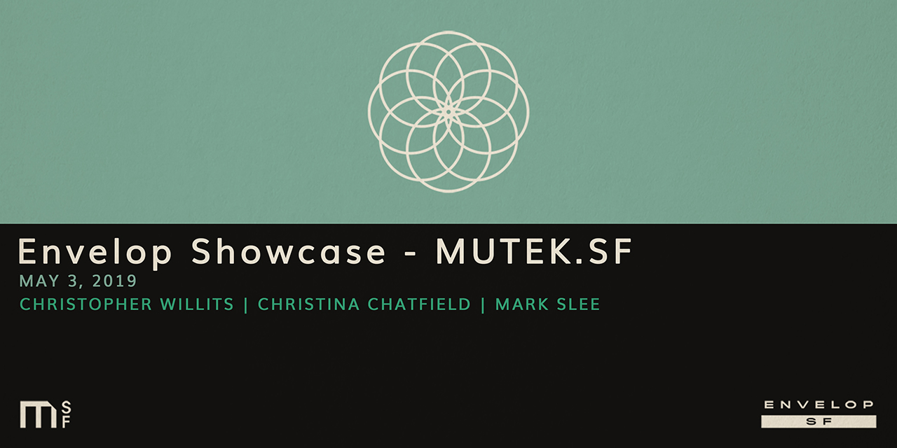 Envelop Showcase - MUTEK.SF   Fri May 3, 2019 | At Envelop SF