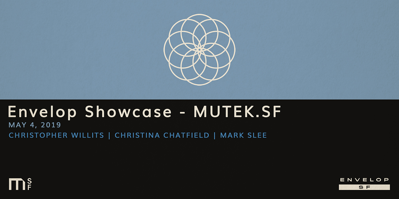 Envelop Showcase - MUTEK.SF   Sat May 4, 2019 | At Envelop SF