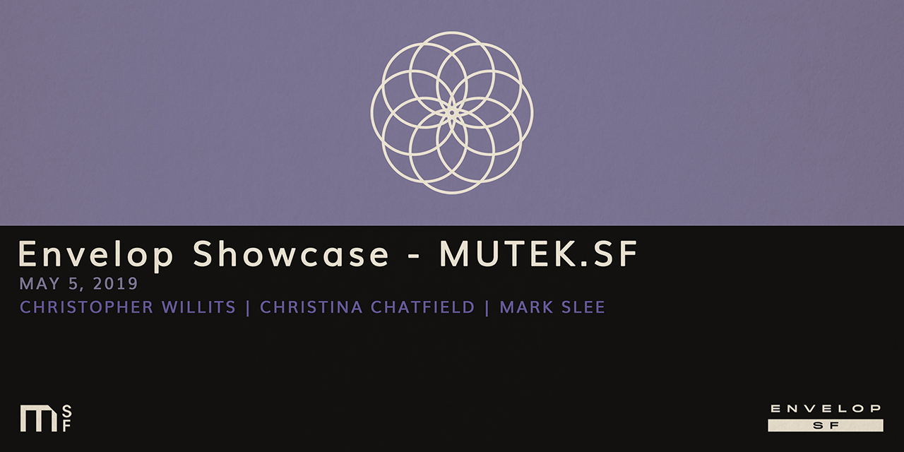 Envelop Showcase - MUTEK.SF   Sun May 5, 2019 | At Envelop SF