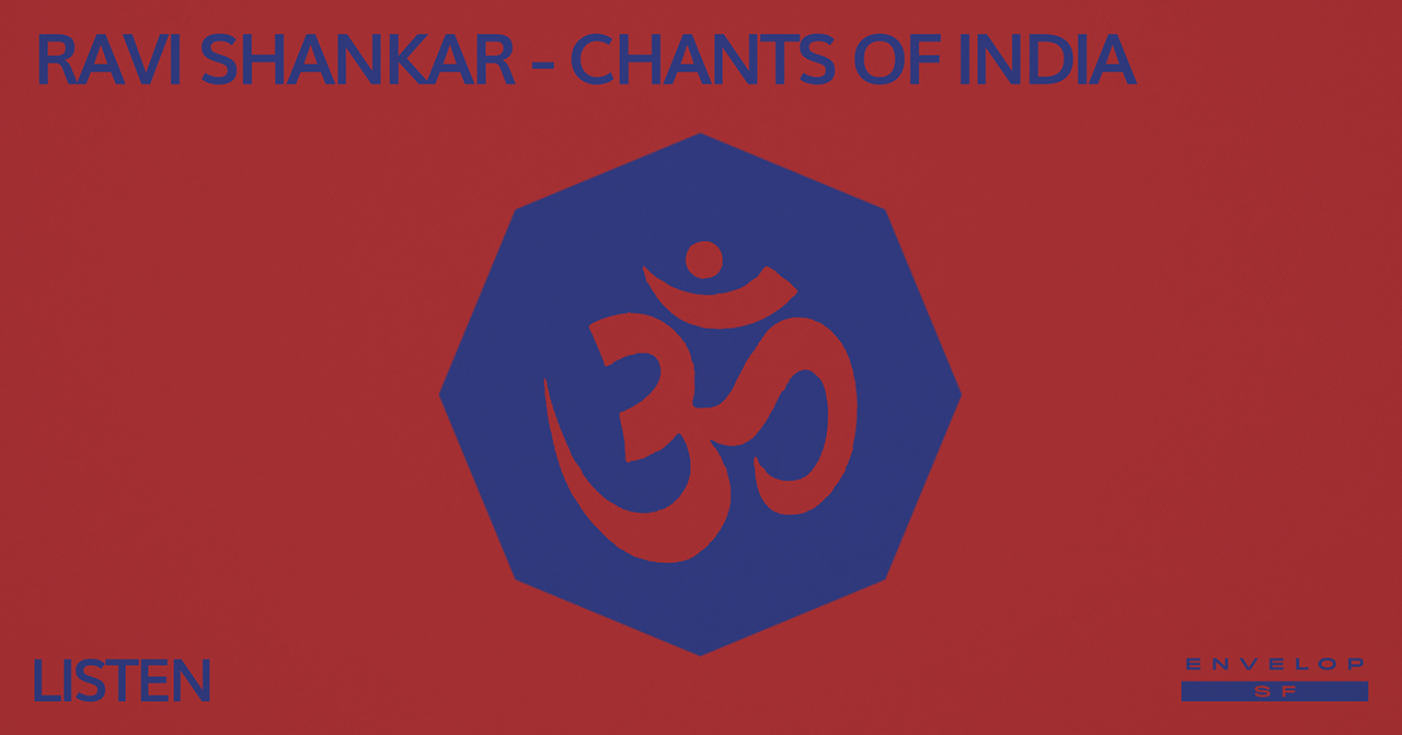 Ravi Shankar - Chants of India : LISTEN   Tue May 21, 2019 | At Envelop SF