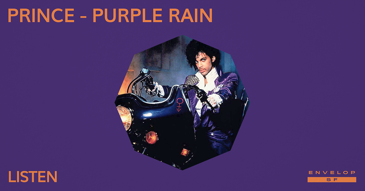 Prince - Purple Rain : LISTEN   Wed May 22, 2019 | At Envelop SF