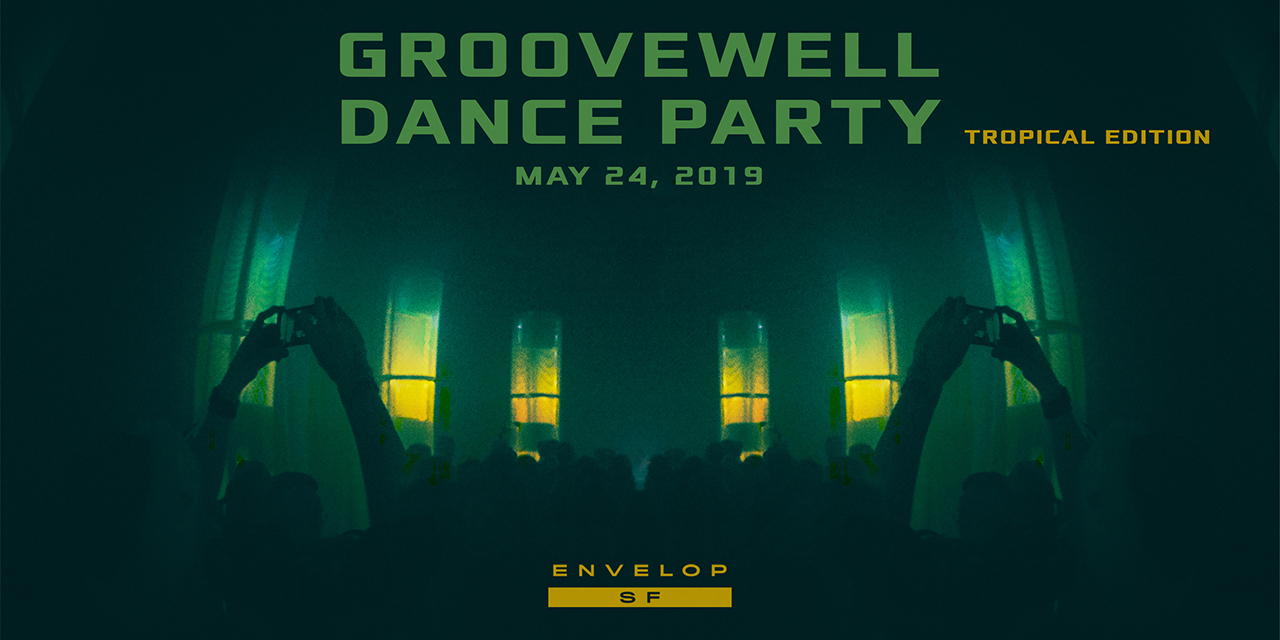 GrooveWell Dance Party - Tropical Edition   Fri May 24, 2019 | At Envelop SF