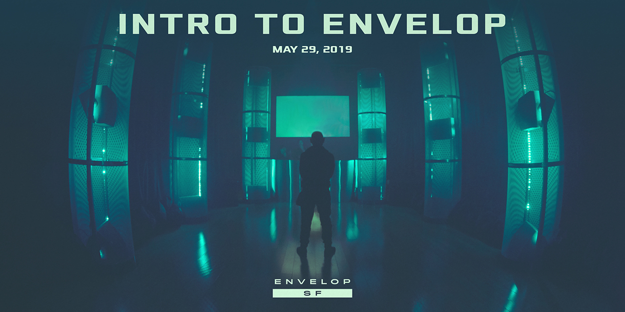 Intro to Envelop   Wed May 29, 2019 | At Envelop SF
