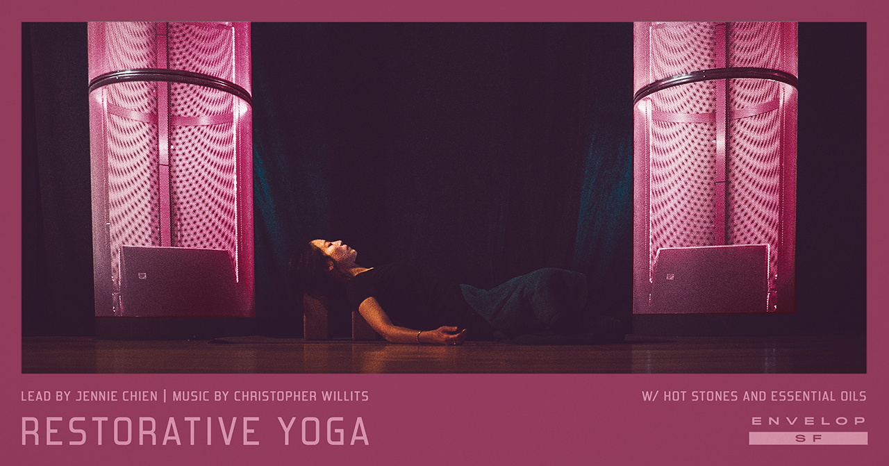 Envelop Restorative Yoga   Sun June 2, 2019 | At Envelop SF