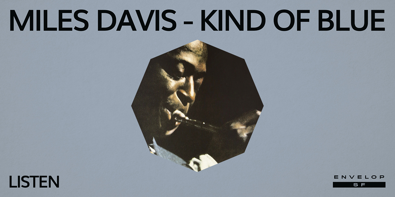 Miles Davis - Kind Of Blue : LISTEN   Mon June 17, 2019 | At Envelop SF
