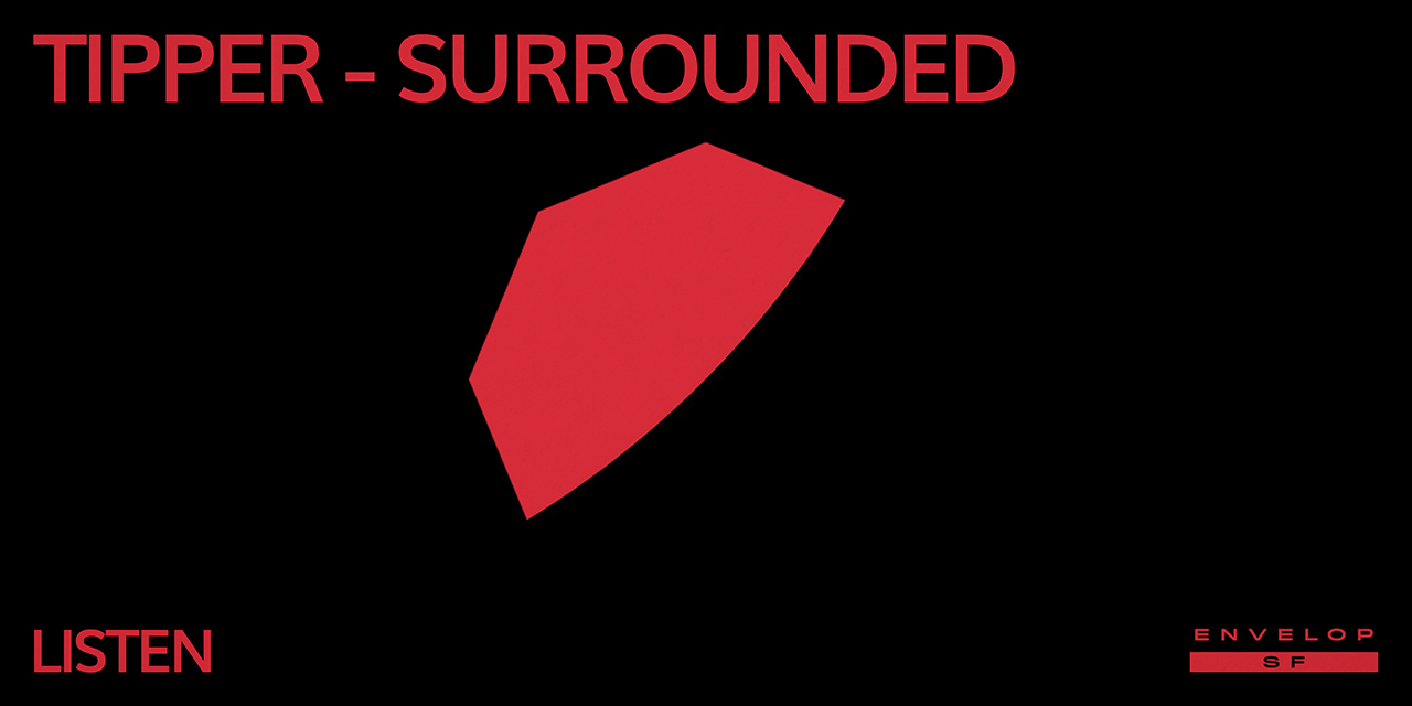 Tipper - Surrounded : LISTEN   Thu June 20, 2019 | At Envelop SF