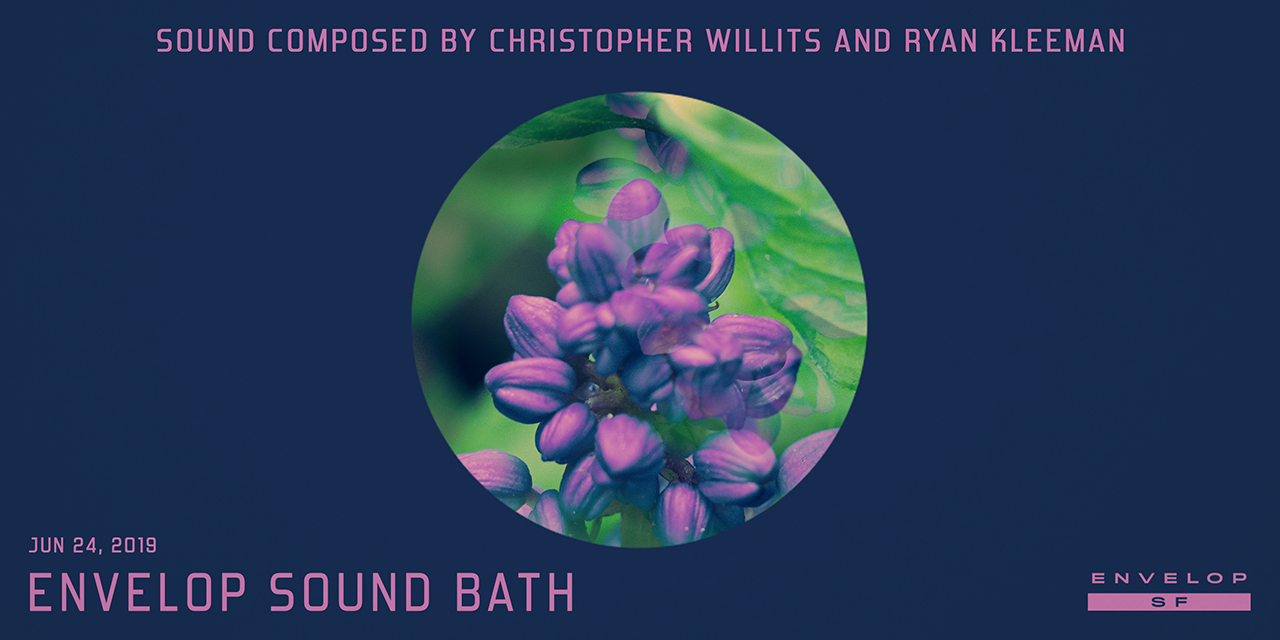 Envelop Sound Bath   Mon June 24, 2019 | At Envelop SF