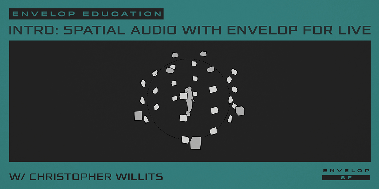 Intro to Spatial Audio Workshop with Envelop For Live   Tue July 2, 2019 | At Envelop SF