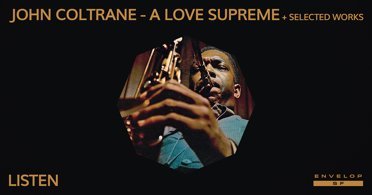 John Coltrane - A Love Supreme + Selected Works : LISTEN   Mon July 15, 2019 | At Envelop SF