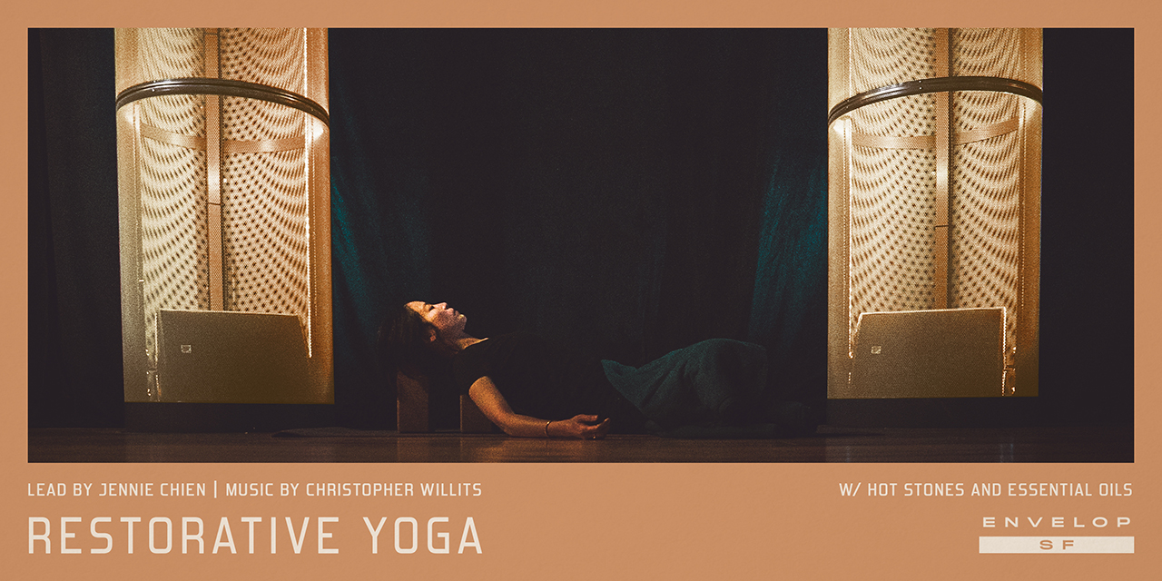 Envelop Restorative Yoga   Sun July 21, 2019 | At Envelop SF