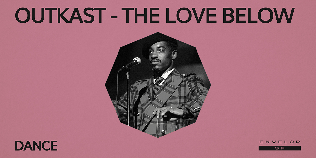 Outkast - The Love Below : DANCE   Wed July 24, 2019 | At Envelop SF