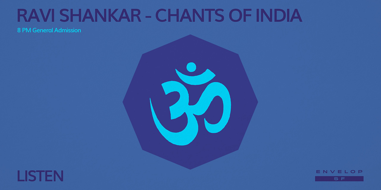 Ravi Shankar - Chants of India : LISTEN  Mon July 29, 2019 | At Envelop SF