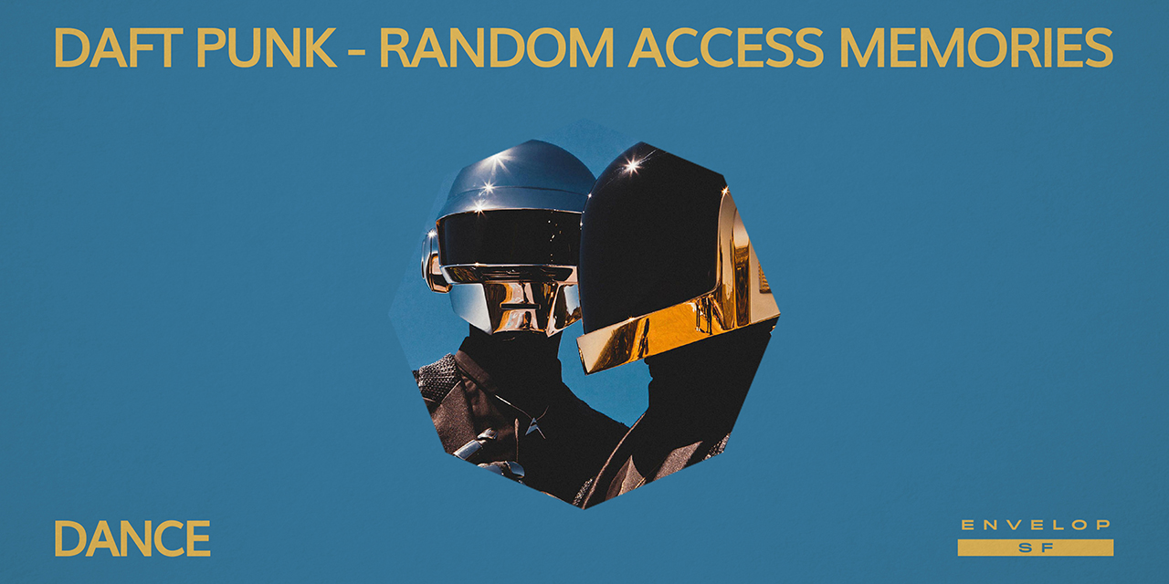 Daft Punk - Random Access Memories : DANCE   Tue July 30, 2019 | At Envelop SF