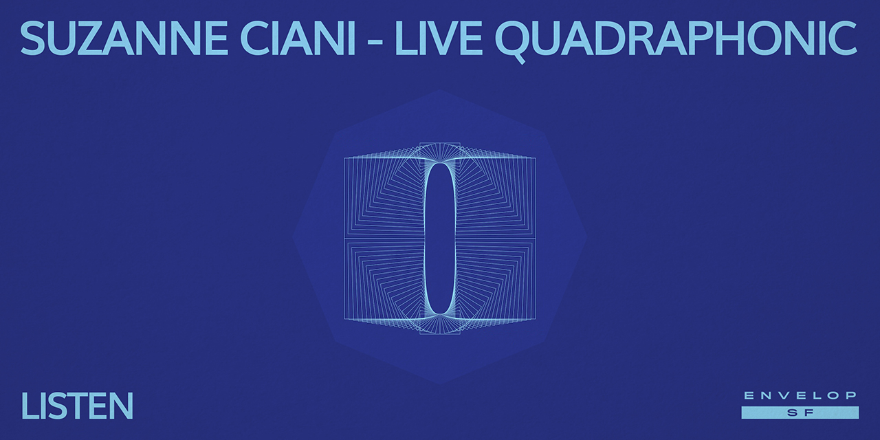 Suzanne Ciani - LIVE Quadraphonic : LISTEN   Wed July 31, 2019 | At Envelop SF