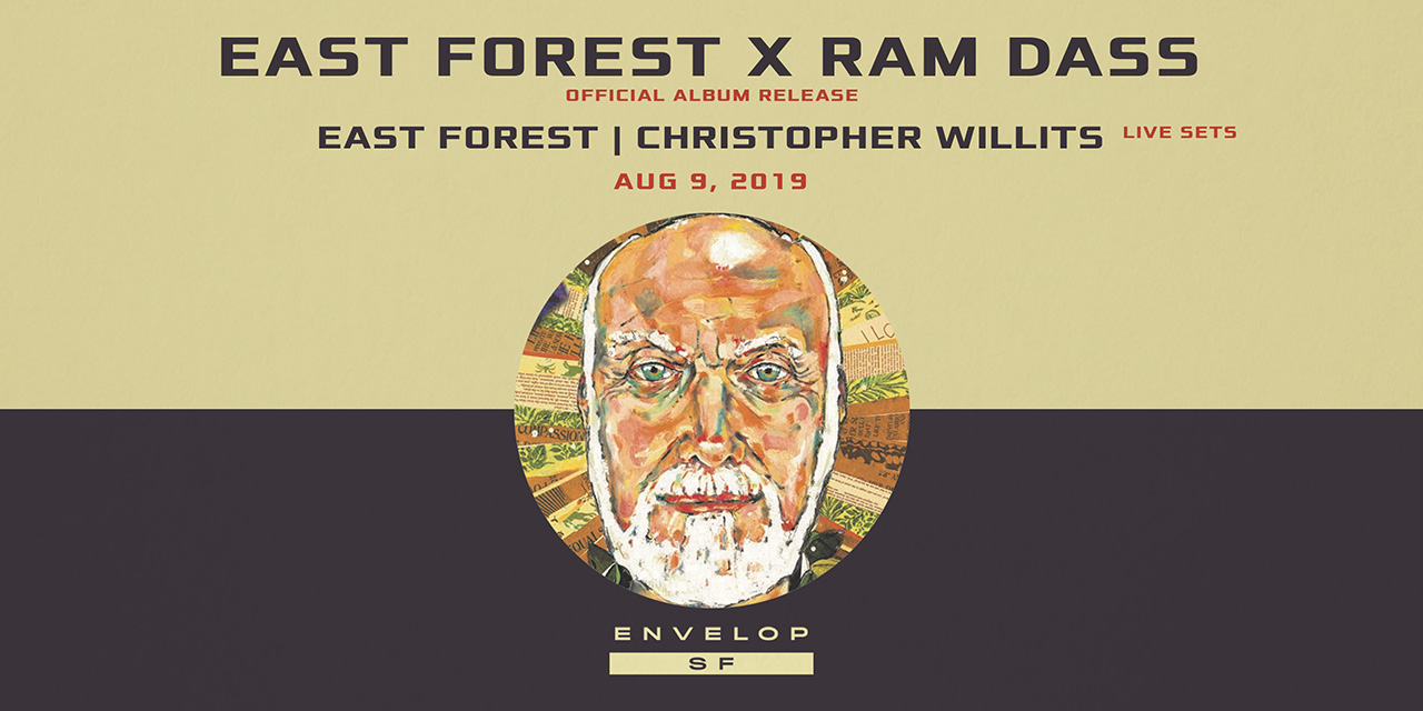East Forest x Ram Dass - East Forest | Christopher Willits Live Performances - Envelop Showcase  Fri August 9, 2019 | At Envelop SF