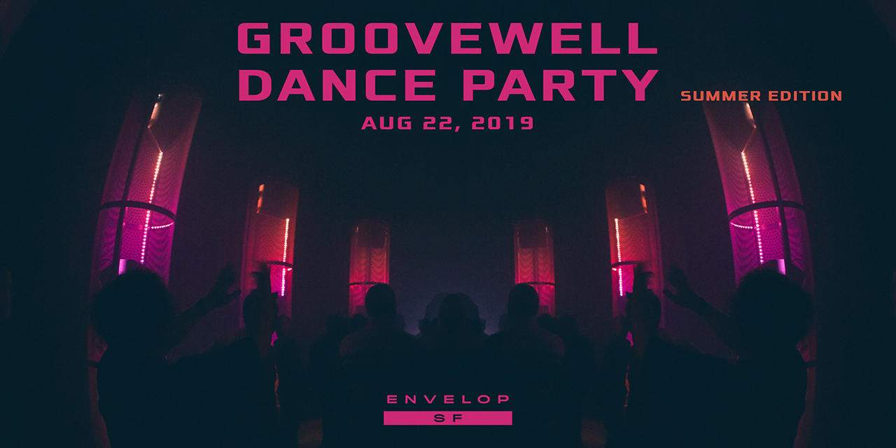 GrooveWell Dance Party - Summer Edition   Thu August 22, 2019   At Envelop SF
