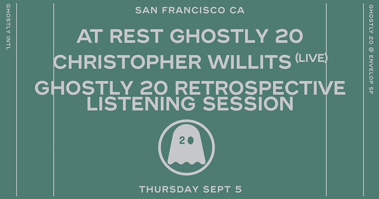 At Rest Ghostly 20 Retrospective Listening   Christopher Willits (Live)   Thu September 5, 2019   At Envelop SF