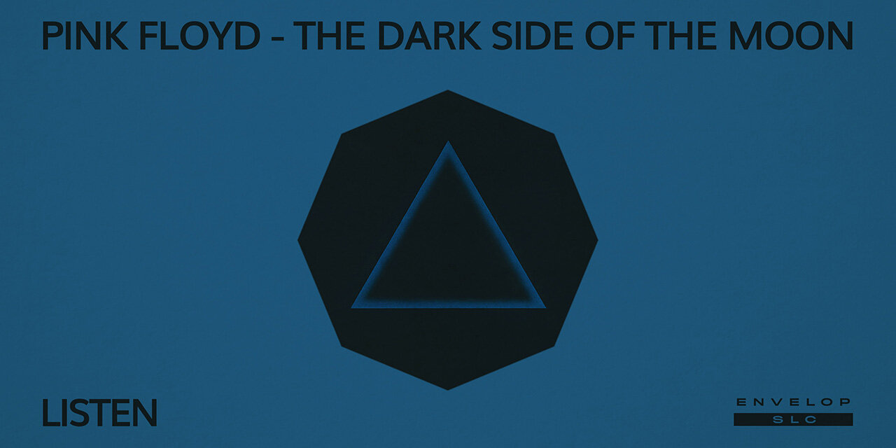 Pink Floyd - The Dark Side Of The Moon : LISTEN   Sat Sep 14, 2019   At Envelop SLC