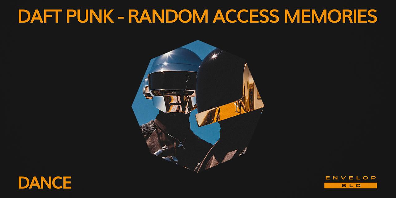 Daft Punk - Random Access Memories : DANCE   Sat Sep 28, 2019   At Envelop SLC