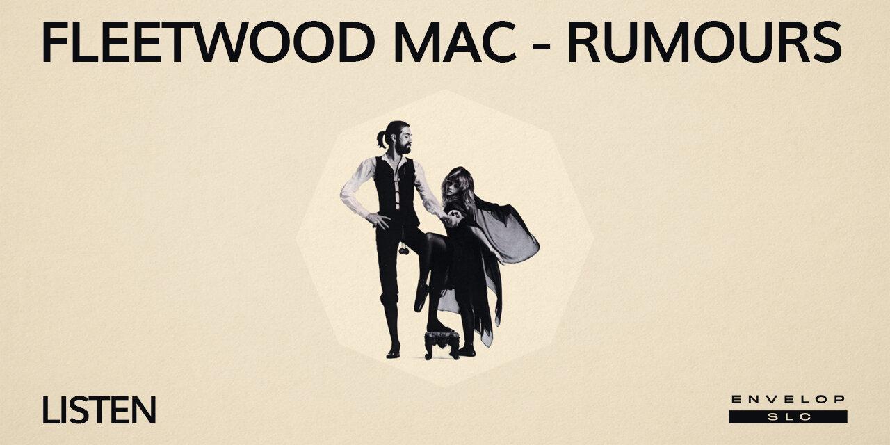 Fleetwood Mac - Rumours : LISTEN   Fri Oct 11, 2019   At Envelop SLC