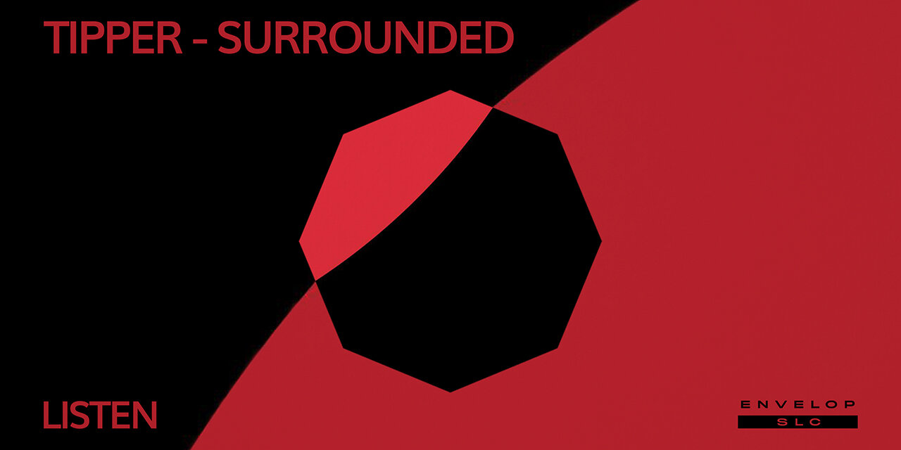Tipper - Surrounded : LISTEN   Sat Oct 12, 2019   At Envelop SLC