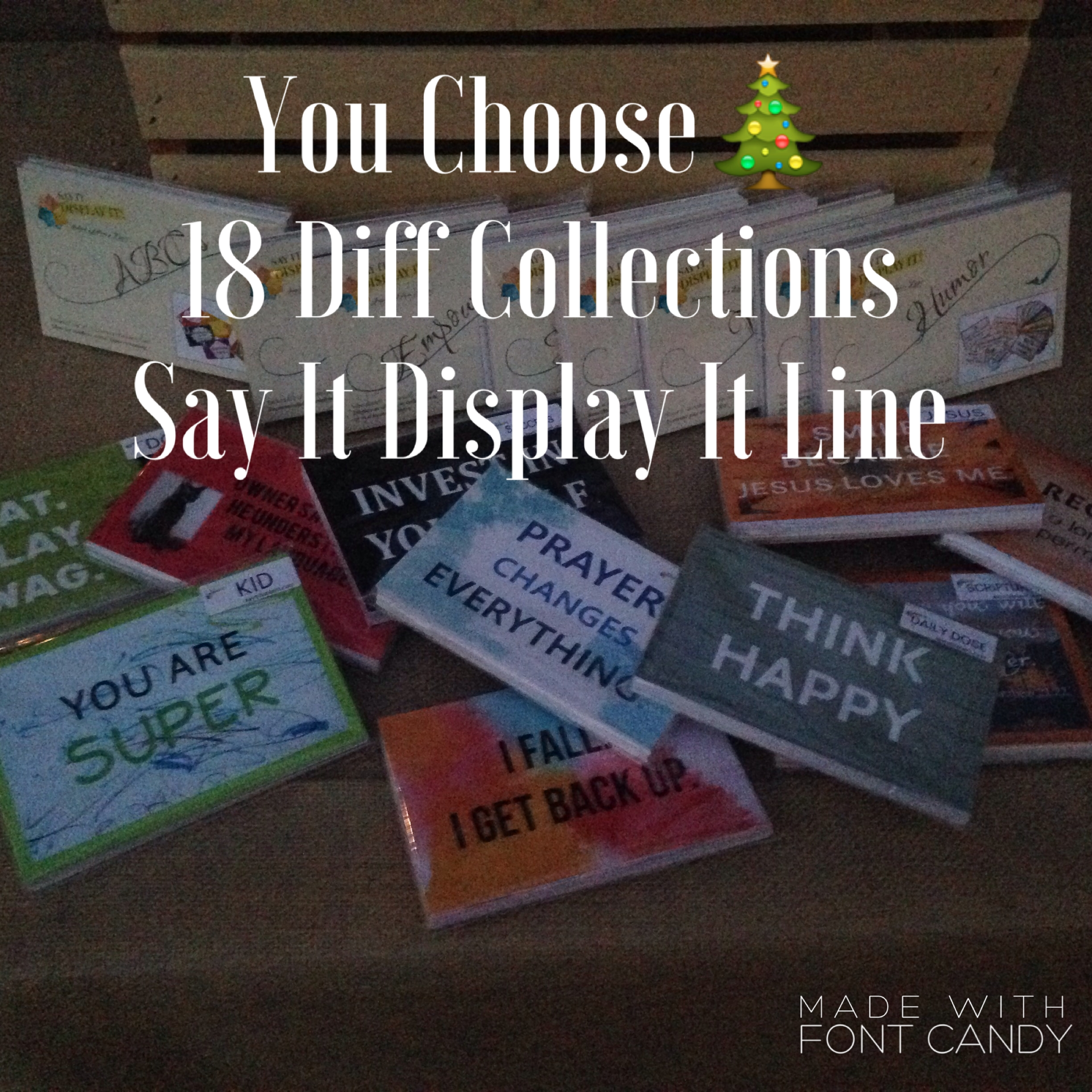 18 Different Collections in the Say It Display It line!