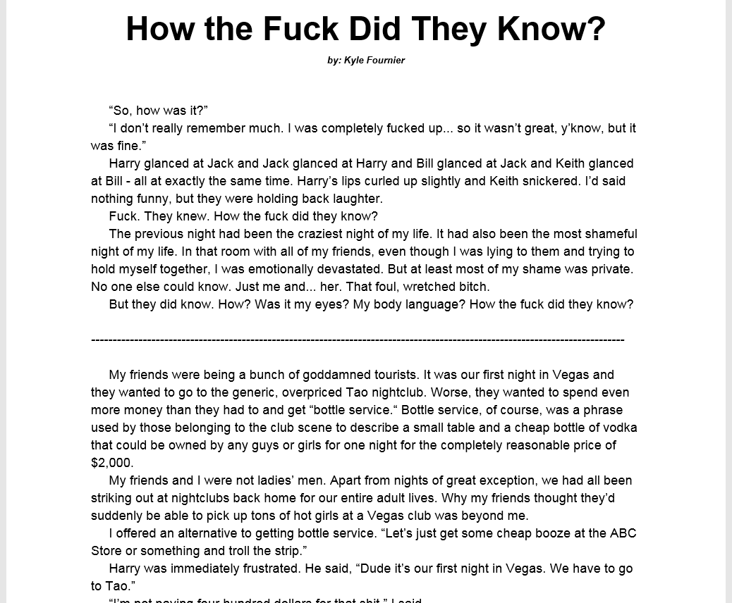 How the Fuck Did They Know? - One of the first short stories I was ever proud of. This event happened in Las Vegas in 2009.