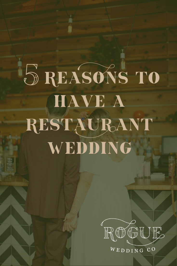 5 Reasons to Have a Restaurant Wedding | Rogue Wed Co | Elopements and Intimate Weddings | Atlanta, Georgia.png