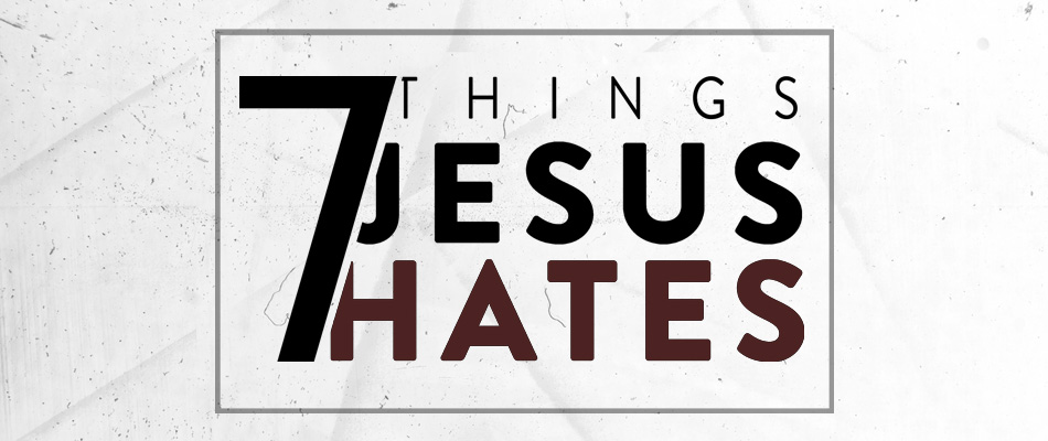 7 (Seven) Things Jesus Hates sermon series from Hulen Street Church in Fort Worth, TX