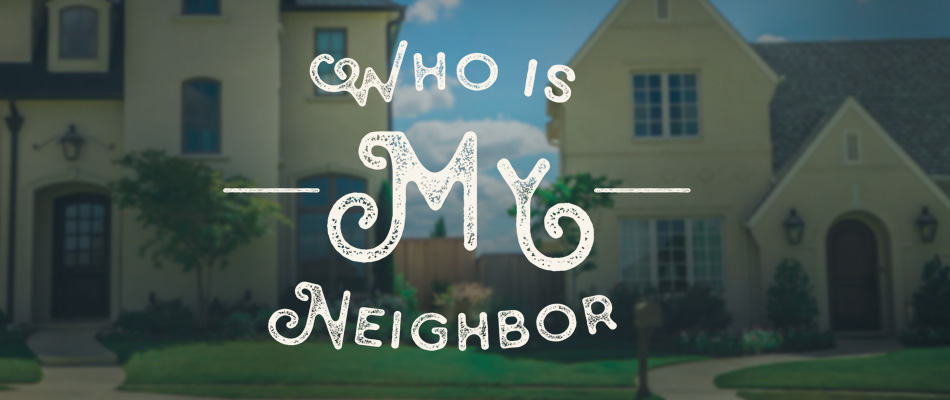 Who is My Neighbor sermon series at Hulen Street Church in Fort Worth, TX